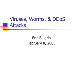 Viruses, Worms, & DDoS Attacks