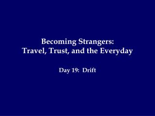 Becoming Strangers:   Travel, Trust, and the Everyday