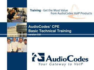 AudioCodes' CPE Basic Technical Training  version 5.0