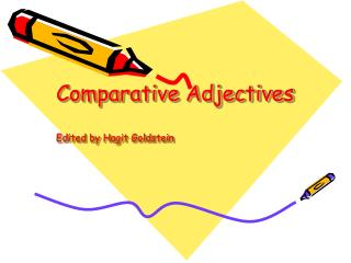 Comparative Adjectives Edited by Hagit Goldstein