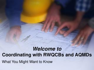Welcome to Coordinating with RWQCBs and AQMDs