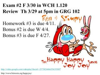 Exam #2 F 3/30 in WCH 1.120 Review  Th 3/29 at 5pm in GRG 102 Homework #3 is due 4/11.