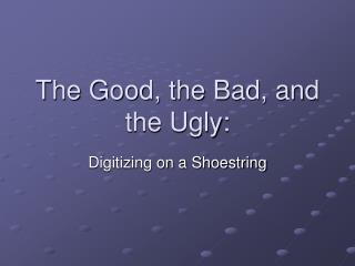 The Good, the Bad, and the Ugly: