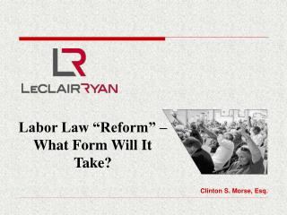"Labor Law ""Reform"" – What Form Will It Take?"