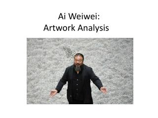 Ai Weiwei: Artwork Analysis