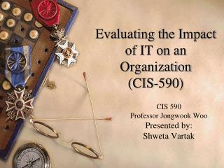 Evaluating the Impact of IT on an Organization (CIS-590)