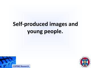 Self-produced images and young people.