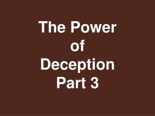 The Power of Deception Part 3