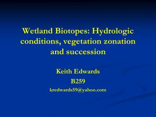 Wetland Biotopes: Hydrologic conditions, vegetation zonation and succession
