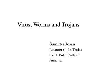 Virus, Worms and Trojans