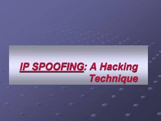 IP SPOOFING : A Hacking  Technique