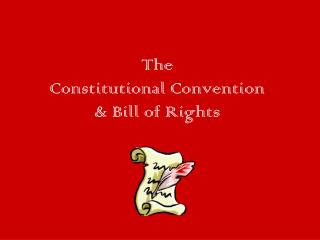 The  Constitutional Convention  & Bill of Rights