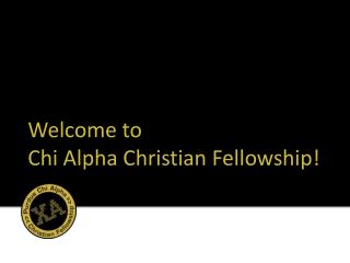 Welcome to  Chi Alpha Christian Fellowship!
