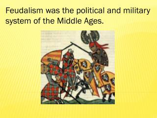 Feudalism was the political and military system of the Middle Ages.