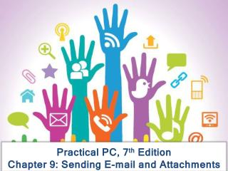 Practical PC, 7 th  Edition Chapter 9: Sending E-mail and Attachments