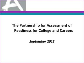 The Partnership for Assessment of Readiness for College and Careers September 2013