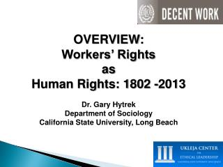 OVERVIEW: Workers ' Rights  as  Human  Rights: 1802 - 2013