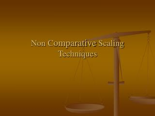 Non C omparative  Scaling Techniques