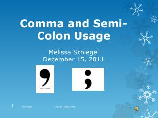 Comma and Semi-Colon Usage Melissa Schlegel December 15, 2011