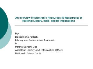 An overview of Electronic Resources (E-Resources) of National Library, India  and its implications