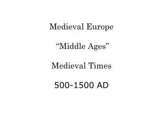 "Medieval Europe  ""Middle Ages"" Medieval Times 500-1500 AD"