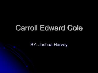 Carroll Edward Cole