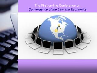 The First on-line Conference on  Convergence of the Law and Economics