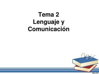Tema 2 Lenguaje y  Comunicación