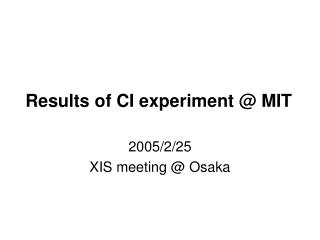 Results of CI experiment @ MIT