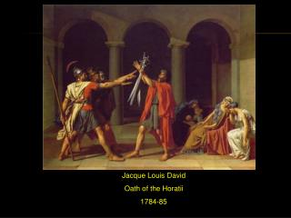 Jacque Louis David Oath of the Horatii 1784-85