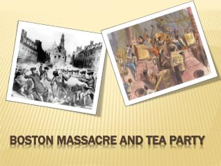 Boston Massacre and Tea Party
