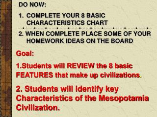 Goal:  1.Students will REVIEW the 8 basic FEATURES that make up civilizations .