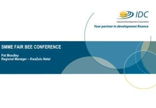 SMME FAIR BEE CONFERENCE Pat Moodley Regional Manager – KwaZulu Natal