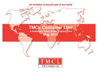 TMCL Container Line  A Global Non Asset Based Shipping Line May 2012