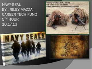 Navy Seal By : Riley Mazza Career tech fund  5 th  hour 10.17.13
