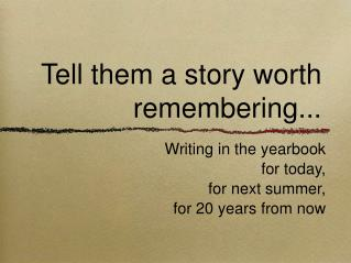 Tell them a story worth remembering...