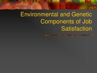 Environmental and Genetic Components of Job Satisfaction