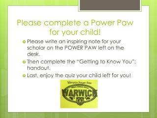 Please complete a Power Paw for your child!