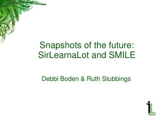 Snapshots of the future: SirLearnaLot and SMILE