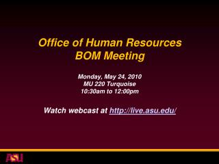 Office of Human Resources BOM Meeting Monday, May 24, 2010 MU 220 Turquoise 10:30am to 12:00pm Watch webcast at  http://