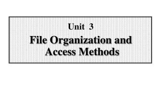 Unit  3 File Organization and  Access Methods