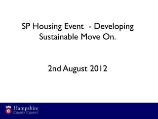 SP Housing Event  - Developing Sustainable Move On. 2nd August 2012