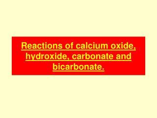 Reactions of calcium oxide, hydroxide, carbonate and bicarbonate.