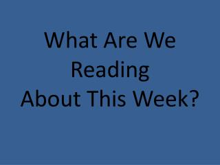 What Are We Reading  About This Week?