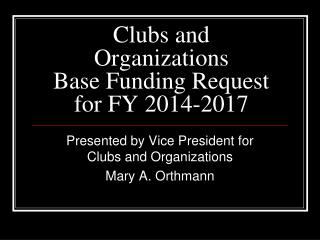 Clubs and Organizations Base Funding Request  for FY 2014-2017