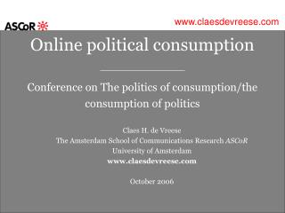 Claes H. de Vreese  The Amsterdam School of Communications Research  ASCoR University of Amsterdam