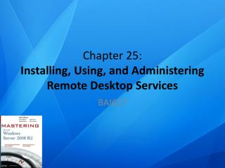 Chapter  25: Installing, Using, and Administering Remote Desktop Services