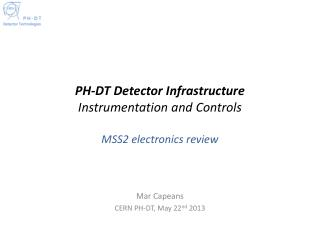 PH-DT Detector Infrastructure Instrumentation and Controls MSS2 electronics review