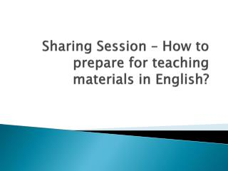 Sharing Session – How to prepare for teaching materials in English?