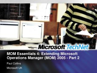 MOM Essentials 4: Extending Microsoft Operations Manager (MOM) 2005 - Part 2